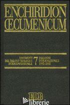 ENCHIRIDION OECUMENICUM. VOL. 7: DOCUMENTI DEL DIALOGO TEOLOGICO INTERCONFESSION - CERETI G. (CUR.); PUGLISI J. F. (CUR.)