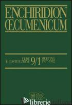 ENCHIRIDION OECUMENICUM. VOL. 9/1: FEDE E COSTITUZIONE - ROSSO S. (CUR.); CERONETTI G. (CUR.)