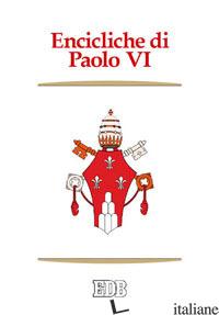 ENCICLICHE DI PAOLO VI. ECCLESIAM SUAM, MENSE MAIO, MYSTERIUM FIDEI, CHRISTI MAT - PAOLO VI