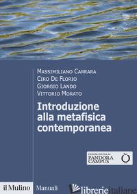 INTRODUZIONE ALLA METAFISICA CONTEMPORANEA - CARRARA MASSIMILIANO; DE FLORIO CIRO; LANDO GIORGIO; MORATO VITTORIO