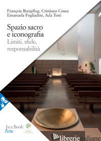 SPAZIO SACRO E ICONOGRAFIA - BOESPFLUG FRANCOIS; COSSU CRISITANO; FOGLIADINI EMANUELA; TONI ADA