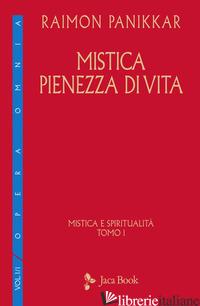 MISTICA E SPIRITUALITA'. VOL. 1: MISTICA PIENEZZA DI VITA - PANIKKAR RAIMON