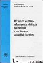 ORIENTAMENTI PER L'UTILIZZO DELLE COMPETENZE PSICOLOGICHE NELL'AMMISSIONE E NELL - CONGREGAZIONE PER L'EDUCAZIONE CATTOLICA (CUR.)