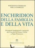 ENCHIRIDION DELLA FAMIGLIA E DELLA VITA. DOCUMENTI MAGISTERIALI E PASTORALI DAL  - PONTIFICIO CONSIGLIO PER LA FAMIGLIA (CUR.)
