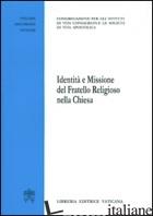 IDENTITA' E MISSIONE DEL FRATELLO RELIGIOSO DELLA CHIESA - CONGREG. IST. VITA CONSACRATA E SOC. VITA APOSTOL. (CUR.)