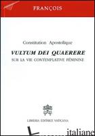 VULTUM DEI QUAERERE. CONSTITUTION APOSTOLIQUE SUR LA VIE CONTEMPLATIVE FEMININE - FRANCESCO (JORGE MARIO BERGOGLIO)