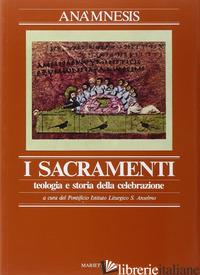 ANAMNESIS. VOL. 3/1: I SACRAMENTI. TEOLOGIA E STORIA DELLA CELEBRAZIONE - PONTIFICIO ISTITUTO LITURGICO SANT'ANSELMO (CUR.)