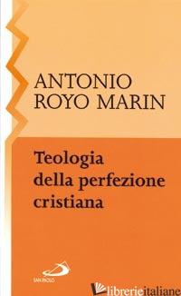 TEOLOGIA DELLA PERFEZIONE CRISTIANA - ROYO MARIN ANTONIO