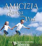 AMICIZIA DANZA ALLA VITA: 365 PENSIERI SUGLI AMICI E L'AMICIZIA - MERLINO M. (CUR.)