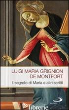 SEGRETO DI MARIA E ALTRI SCRITTI (IL) - GRIGNION DE MONTFORT LOUIS-MARIE