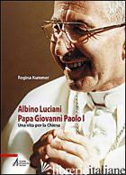 ALBINO LUCIANI PAPA GIOVANNI PAOLO I. UNA VITA PER LA CHIESA - KUMMER REGINA