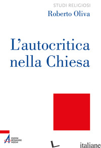 AUTOCRITICA NELLA CHIESA. DALLA CONVERSIONE ECCLESIALE ALLA LIBERAZIONE INTEGRAL - OLIVA ROBERTO