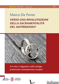 VERSO UNA RIVALUTAZIONE DELLA SACRAMENTALITA' DEL MATRIMONIO? FRA ETICA E DOGMAT - DA PONTE MARCO