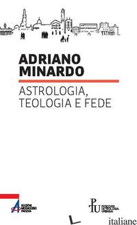 ASTROLOGIA, TEOLOGIA E FEDE - MINARDO ADRIANO