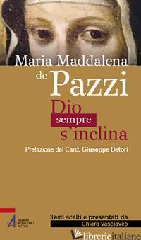 MARIA MADDALENA DE' PAZZI. DIO SEMPRE S'INCLINA - VASCIAVEO C. (CUR.)