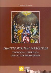 IMMITTE SPIRITUM PARACLITUM. TEOLOGIA LITURGICA DELLA CONFERMAZIONE - ZACCARIA GIOVANNI