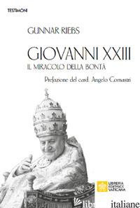 GIOVANNI XXIII. IL MIRACOLO DELLA BONTA' - RIEBS GUNNAR