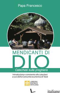 MENDICANTI DI DIO. CATECHESI SULLA PREGHIERA - FRANCESCO (JORGE MARIO BERGOGLIO)