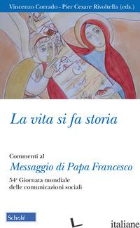 VITA SI FA STORIA. COMMENTI AL MESSAGGIO DI PAPA FRANCESCO. 54ª GIORNATA MONDIAL - CORRADO V. (CUR.); RIVOLTELLA P. C. (CUR.)