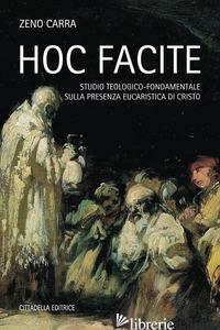 HOC FACITE. STUDIO TEOLOGICO-FONDAMENTALE SULLA PRESENZA EUCARISTICA DI CRISTO - CARRA ZENO