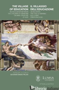 VILLAGGIO DELL'EDUCAZIONE. UN INCONTRO TRA I FIGLI DI ABRAMO SULL'UOMO CREATURA  - PALAIA G. E. (CUR.)