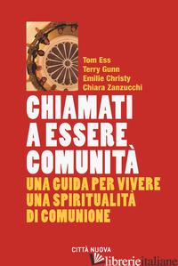 CHIAMATI A ESSERE COMUNITA'. UNA GUIDA PER VIVERE UNA SPIRITUALITA' DI COMUNIONE - ESS TOM; GUNN TERRY; CHRISTY EMILIE; ZANZUCCHI CHIARA