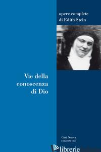VIE DELLA CONOSCENZA DI DIO - STEIN EDITH; ALES BELLO A. (CUR.); PAOLINELLI M. (CUR.)