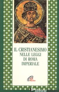 CRISTIANESIMO NELLE LEGGI DI ROMA IMPERIALE (IL) - BARZANO' A. (CUR.)