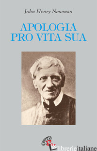 APOLOGIA PRO VITA SUA. EDIZ. INTEGRALE - NEWMAN JOHN HENRY; MORRONE F. (CUR.)