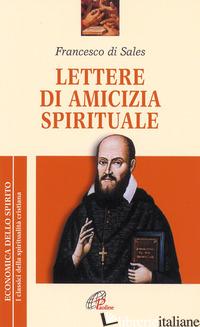 LETTERE DI AMICIZIA SPIRITUALE - FRANCESCO DI SALES (SAN); RAVIER A. (CUR.)