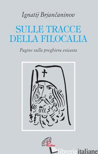 SULLE TRACCE DELLA FILOCALIA. PAGINE SULLA PREGHIERA ESICASTA - BRJANCANINOV IGNATIJ; CEMUS R. (CUR.)