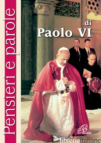 PENSIERI E PAROLE DI PAOLO VI - CAVALLO O. (CUR.)
