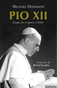 PIO XII. IL PAPA CHE SI OPPOSE A HITLER - HESEMANN MICHAEL