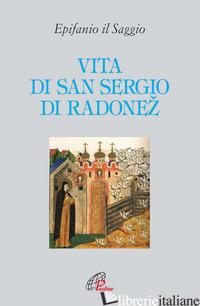 VITA DI SAN SERGIO DI RADONEZ - EPIFANIO IL SAGGIO; PIOVANO A. (CUR.)