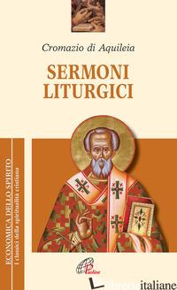 SERMONI LITURGICI - CROMAZIO DI AQUILEIA (SAN); TODDE M. (CUR.)