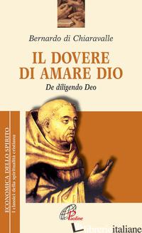 DOVERE DI AMARE DIO. DE DILIGENDO DEO (IL) - BERNARDO DI CHIARAVALLE (SAN); PIAZZONI A. (CUR.)