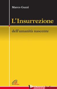 INSURREZIONE. DELL'UMANITA' NASCENTE (L') - GUZZI MARCO