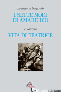 SETTE MODI DI AMARE DIO-VITA DI BEATRICE (I) - BEATRICE DI NAZARETH; PARIS F. (CUR.)