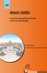 AMORIS LAETITIA. ESORTAZIONE APOSTOLICA POSTSINODALE SULL'AMORE NELLA FAMIGLIA - FRANCESCO (JORGE MARIO BERGOGLIO)