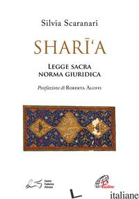 SHARI'A. LEGGE SACRA, NORMA GIURIDICA - SCARANARI SILVIA