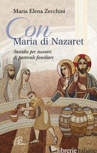 CON MARIA DI NAZARET. SUSSIDIO PER INCONTRI DI PASTORALE FAMILIARE - ZECCHINI MARIA ELENA