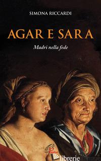 AGAR E SARA. MADRI NELLA FEDE - RICCARDI SIMONA