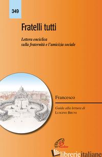 FRATELLI TUTTI. LETTERA ENCICLICA SULLA FRATELLANZA E L'AMICIZIA SOCIALE. EDIZ.  - FRANCESCO (JORGE MARIO BERGOGLIO); BRUNI L. (CUR.)
