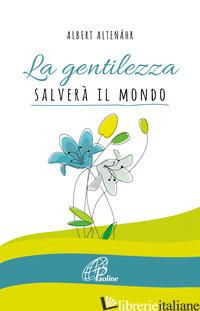 GENTILEZZA SALVERA' IL MONDO (LA) - ALTENAHR ALBERT
