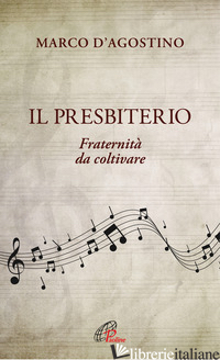 PRESBITERIO. FRATERNITA' DA COLTIVARE (IL) - D'AGOSTINO MARCO