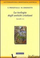 TEOLOGIA DEGLI ANTICHI CRISTIANI (SECOLI I-V) (LA) - PRINZIVALLI EMANUELA; SIMONETTI MANLIO