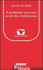 GIUDAISMO NEI PRIMI SECOLI DEL CRISTIANESIMO (IL) - NEUSNER JACOB