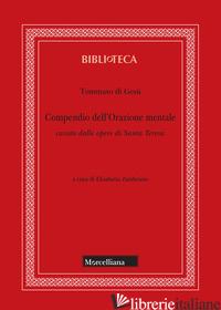COMPENDIO DELL'ORAZIONE MENTALE CAVATO DALLE OPERE DI SANTA TERESA - TOMMASO DI GESU'; ZAMBRUNO E. (CUR.)