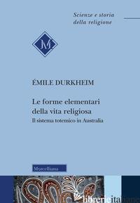 FORME ELEMENTARI DELLA VITA RELIGIOSA. IL SISTEMA TOTEMICO IN AUSTRALIA (LE) - DURKHEIM EMILE; PRANDI C. (CUR.)