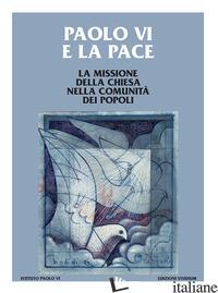 PAOLO VI E LA PACE. LA MISSIONE DELLA CHIESA NELLA COMUNITA' DEI POPOLI - JORG E. (CUR.)